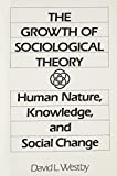 img - for Growth of Sociological Theory: Human Nature, Knowledge and Social Change, The book / textbook / text book