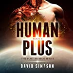 Human Plus: Post-Human Series, Book 4 | David Simpson