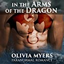 Paranormal Romance: In the Arms of the Dragon: BBW Billionaire Alpha Male Romance (       UNABRIDGED) by Olivia Myers Narrated by D. Rampling