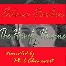 The Homely Heroine (       UNABRIDGED) by Edna Ferber Narrated by Phil Chenevert