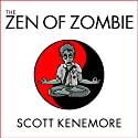 The Zen of Zombie: Better Living through the Undead (       UNABRIDGED) by Scott Kenemore Narrated by Johnny Heller