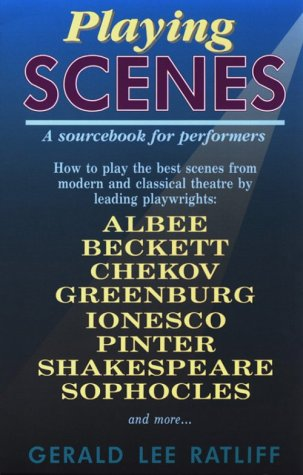 Playing Scenes - A Sourcebook for Preformers: How to Play Great Scenes from Contemporary and Classical Theatre, Gerald Lee Ratliff