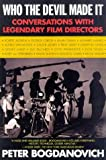 Who the Devil Made It: Conversations with Legendary Film Directors (0345404572) by Bogdanovich, Peter