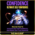 Confidence: Ultimate Self-Confidence: Discover How to Increase Your Self Confidence and Reach Your True Potential (       UNABRIDGED) by Ace McCloud Narrated by Joshua Mackey
