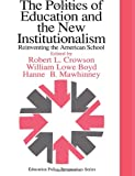 img - for The Politics Of Education And The New Institutionalism: Reinventing The American School (Education Policy Perspectives) book / textbook / text book