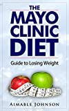 The Mayo Clinic Diet: Guide to Losing Weight, And Feel Amazing Starting Today
