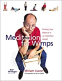 Meditation for Wimps: Finding Your Balance in an Imperfect World (0806969172) by Austin, Miriam