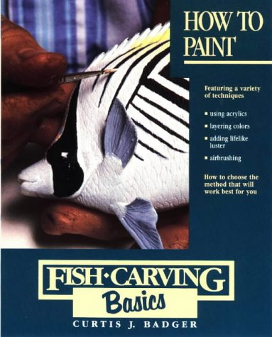 How to Paint (Fish Carving Basics), Curtis J. Badger