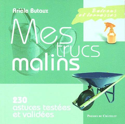 Balcons et terrasses : Mes trucs malins - 230 Astuces testées et validées