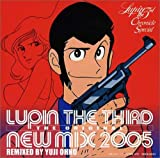 ルパン三世クロニクル スペシャル LUPIN THE THIRD THE ORIGINAL-NEW MIX 2005-REMIXED BY YUJI OHNO