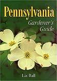 Pennsylvania Gardener's Guide (1930604793) by Ball, Liz