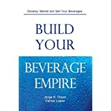 Build Your Beverage Empire ~ Jorge S. Olson