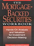 img - for The Mortgage-Backed Securities Workbook: Hands-On Analysis, Valuation, and Strategies for Investment Decision-Making book / textbook / text book