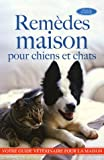 Remdes maison pour chiens et chats : Plus de 1 000 remdes maison pour les chiens et chats