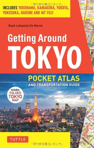 Getting Around Tokyo Pocket Atlas and Transportation Guide: Includes Yokohama, Kamakura, Yokota, Yokosuka, Hakone and MT Fuji