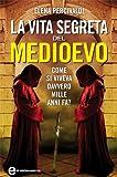 La vita segreta del Medioevo (eNewton Saggistica) (Italian Edition)