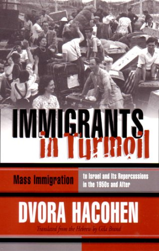 Immigrants in Turmoil: Mass Immigration to Israel and Its Repercussions in the 1950s and After (Modern Jewish History), Devorah Hakohen