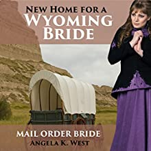 Mail Order Bride: New Home for a Wyoming Bride Audiobook by Angela K. West Narrated by Brooke Taylor