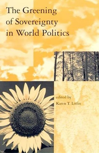 The Greening of Sovereignty in World Politics (Global Environmental Accord: Strategies for Sustainability and Institutio