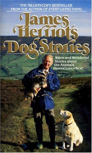 James Herriot's Dog Stories: Warm And Wonderful Stories About The Animals Herriot Loves Best, James Herriot