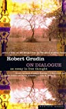 On Dialogue: An Essay in Free Thought (039586495X) by Grudin, Robert