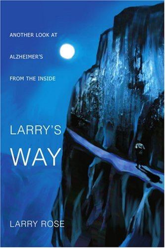 Larry's Way: Another Look at Alzheimer's from the Inside