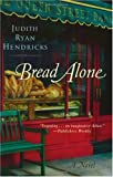 Bread Alone, by Judith Ryan Hendricks