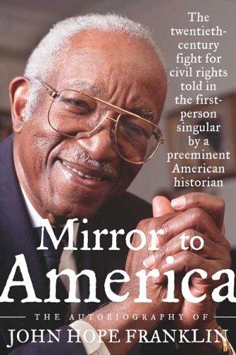 Mirror to America: The Autobiography of John Hope Franklin, John Hope Franklin