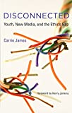 img - for Disconnected: Youth, New Media, and the Ethics Gap (The John D. and Catherine T. MacArthur Foundation Series on Digital Media and Learning) book / textbook / text book