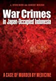 img - for War Crimes in Japan-Occupied Indonesia: A Case of Murder by Medicine book / textbook / text book
