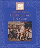 img - for Elizabeth I and Her Court (Lucent Library of Historical Eras. Elizabethan England Libra) book / textbook / text book
