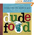 Dude Food: Recipes for the Modern Guy