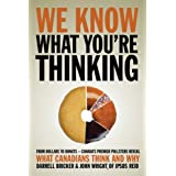 We Know What You're Thinkingby Darrell Bricker