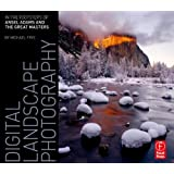 Digital Landscape Photography: In the Footsteps of Ansel Adams ~ Michael Frye