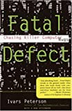 Fatal Defect: Chasing Killer Computer Bugs (0679740279) by Ivars Peterson