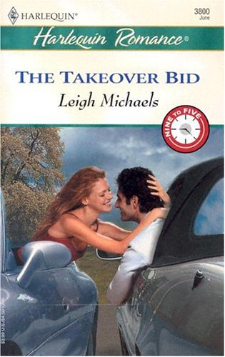 The Takeover Bid: 9 to 5 (Harlequin Romance), Leigh Michaels