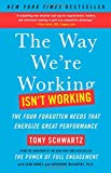 The Way Were Working Isnt Working: The Four Forgotten Needs That Energize Great Performance