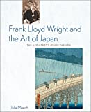 img - for Frank Lloyd Wright and the Art of Japan: The Architects Other Passion book / textbook / text book
