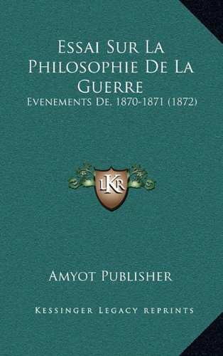 Essai Sur La Philosophie de La Guerre: Evenements de, 1870-1871 (1872)