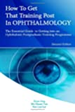 How to Get that Training Post in Ophthalmology: The Essential Guide to Getting into an Ophthalmic Postgraduate Training Programme