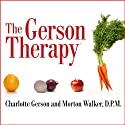 The Gerson Therapy: The Proven Nutritional Program for Cancer and Other Illnesses (       UNABRIDGED) by Charlotte Gerson, Morton Walker Narrated by Tavia Gilbert