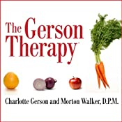 The Gerson Therapy: The Proven Nutritional Program for Cancer and Other Illnesses | [Charlotte Gerson, Morton Walker]