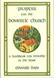 Prayers for the Domestic Church: A Handbook for Worship in the Home (0939516020) by Edward Hays