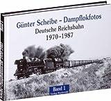 Günter Scheibe – Dampflokfotos: Deutsche Reichsbahn 1970-1987 – Band 1