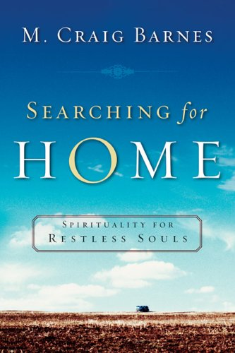 Searching for Home: Spirituality for Restless Souls, M. Craig Barnes