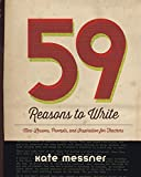 59 Reasons to Write: Mini-Lessons, Prompts, and Inspiration for Teachers