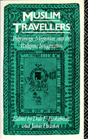 Muslim Travellers: Pilgrimage, Migration, and the...