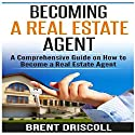 Becoming a Real Estate Agent: A Comprehensive Guide on How to Become a Real Estate Agent Audiobook by Brent Driscoll Narrated by Michael Pauley