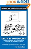 Death by Powerpoint: How to Avoid Killing Your Presentation and Sucking the Life Out of Your Audience, Your Effective Tip-Kit for the Effective Use of Powerpoint