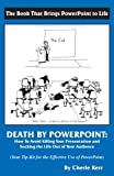 img - for Death by Powerpoint: How to Avoid Killing Your Presentation and Sucking the Life Out of Your Audience, Your Effective Tip-Kit for the Effective Use of Powerpoint book / textbook / text book